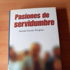 Libros de segunda mano: ANTONIO GARCÍA TREVIJANO, PASIONES DE SERVIDUMBRE. Lote 176262175