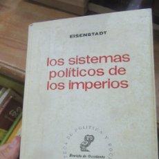 Libros de segunda mano: LOS SISTEMAS POLÍTICOS DE LOS IMPERIOS, EISENSTADT. L.12331-325. Lote 176283687