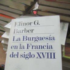 Libros de segunda mano: LA BURGUESÍA EN LA FRANCIA DEL SIGLO XVIII, ELINOR G. BARBER. L.8760-680. Lote 176289869