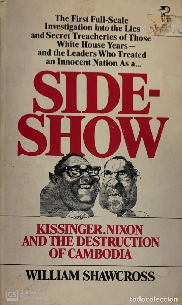 WILLIAM SHAWCROSS. SIDE-SHOW. KISSINGER, NIXON AND THE DESTRUCTION OF CAMBODIA. NEW YORK, 1979. (Libros de Segunda Mano - Pensamiento - Política)