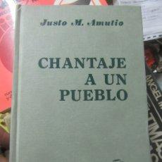 Libros de segunda mano: CHANTAJE A UN PUEBLO, JUSTO M. AMUTIO. L.14508-293. Lote 176336360