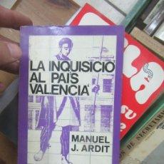 Libros de segunda mano: LA INQUISICIÓ AL PAÍS VALENCIÀ, MANUEL J. ARDIT. EN VALENCIANO. L.9601-483. Lote 176547603
