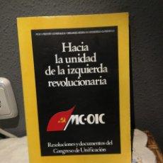 Libros de segunda mano: HACIA LA UNIDAD DE LA IZQUIERDA REVOLUCIONARIA MC. OIC. Lote 176604978
