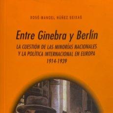 Libros de segunda mano: XOSÉ-MANOEL NÚÑEZ SEIXAS. ENTRE GINEBRA Y BERLÍN. LA CUESTIÓN DE LAS MINORÍAS NACIONALES (...).2001.. Lote 176681809