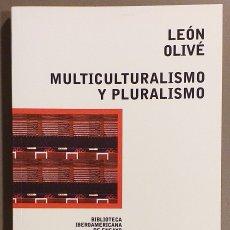 Libros de segunda mano: MULTICULTURALISMO Y PLURALISMO. LEÓN OLIVÉ. PAIDÓS. MÉXICO. FILOSOFÍA Y LETRAS. 1999. COMO NUEVO. Lote 176700880
