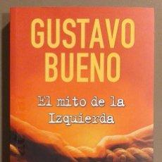 Libros de segunda mano: EL MITO DE LA IZQUIERDA. LAS IZQUIERDAS Y LA DERECHA. GUSTAVO BUENO. EDICIONES B. 2003. COMO NUEVO. Lote 176701060