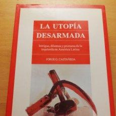 Libros de segunda mano: LA UTOPÍA DESARMADA. INTRIGAS, DILEMAS Y PROMESA DE LA IZQUIERDA EN AMÉRICA LATINA (CASTAÑEDA). Lote 176937749