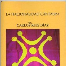 Libros de segunda mano: CARLOS RUIZ DÍAZ: LA NACIONALIDAD CÁNTABRA. EDITORIAL TORONJIL (2007).. Lote 177286443