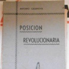 Libros de segunda mano: CASANOVA, ANTONIO: POSICIÓN REVOLUCIONARIA. Lote 177983274