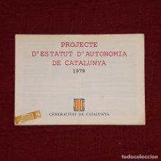 Libros de segunda mano: PROJECTE D'ESTATUT D'AUTONOMIA DE CATALUNYA 1979. Lote 177998089