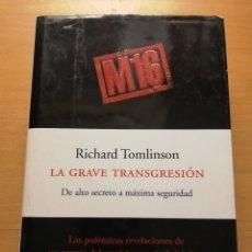 Libros de segunda mano: LA GRAVE TRANSGRESIÓN. DE ALTO SECRETO A MÁXIMA SEGURIDAD (RICHARD TOMLINSON). Lote 178204788