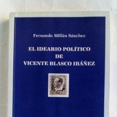 Libros de segunda mano: EL IDEARIO POLÍTICO DE VICENTE BLASCO IBÁÑEZ. FERNANDO MILLÁN SÁNCHEZ.. Lote 178363975