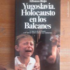 Libros de segunda mano: YUGOSLAVIA. HOLOCAUSTO EN LOS BALCANES. ROJO, ALFONSO PUBLICADO POR PLANETA (1992) 258PP. Lote 178443245