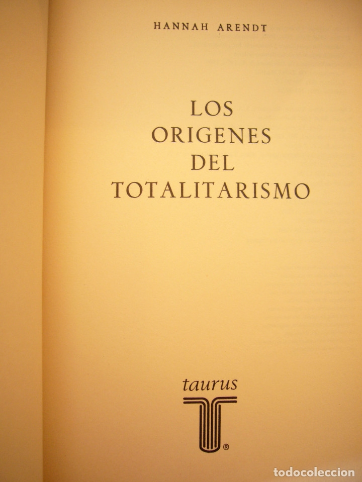 Libros de segunda mano: HANNAH ARENDT: LOS ORÍGENES DEL TOTALITARISMO. COMPLETO EN UN VOL. (TAURUS, 1998) MUY RARO - Foto 5 - 178608050
