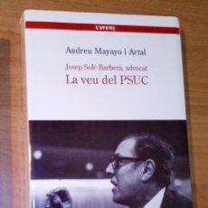 Livres d'occasion: ANDREU MAYAYO I ARTAL - JOSEP SOLÉ BARBERÀ, ADVOCAT. LA VEU DEL PSUC - L'AVENÇ, 2007. Lote 178140982