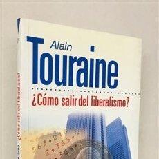 Libros de segunda mano: ¿CÓMO SALIR DEL LIBERALISMO? - TOURAINE, ALAIN (1925-) PALACIO TAUSTE, JAVIER ; TR.. Lote 178785257