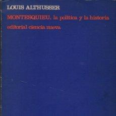 Libros de segunda mano: MONTESQUIEU, LA POLÍTICA Y LA HISTORIA / L. ALTHUSSER. Lote 178851056