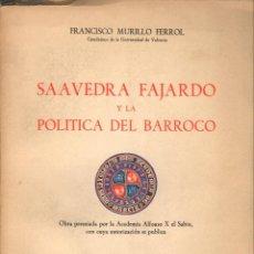 Libros de segunda mano: SAAVEDRA FAJARDO Y LA POLÍTICA DEL BARROCO / FRANCISCO MURILLO FERROL. Lote 178851212