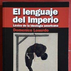 Libros de segunda mano: DOMENICO LOSURDO . EL LENGUAJE DEL IMPERIO. LÉXICO DE LA IDEOLOGÍA AMERICANA. Lote 178889236