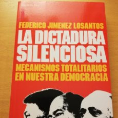 Libros de segunda mano: LA DICTADURA SILENCIOSA. MECANISMOS TOTALITARIOS EN NUESTRA DEMOCRACIA (FEDERICO JIMÉNEZ LOSANTOS). Lote 178954968