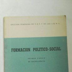 Libros de segunda mano: FORMACIÓN POLÍTICO-SOCIAL PRIMER CURSO DE BACHILLERATO SECCIÓN FEMENINA DE F.E.T. Lote 179042590
