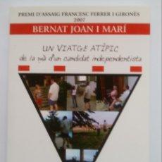 Libros de segunda mano: UN VIATGE ATIPIC DE LA MA D'UN CANDIDAT INDEPENDENTISTA. BERNAT JOAN. 2007. DEBIBL. Lote 179067428