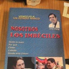Libros de segunda mano: VENEZUELA - UN ESTADO NARCO - NOSOTROS LOS IMBÉCILES LEVY CHANG CHAVISMO NICOLÁS MADURO HUGO CHÁVEZ. Lote 179128737