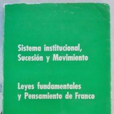 Libros de segunda mano: SISTEMA INSTITUCIONAL SUCESION Y MOVIMIENTO. LEYES FUNDAMENTALES Y PENSAMIENTO DE FRANCO. 1966. W. Lote 179183920