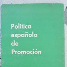 Libros de segunda mano: POLITICA ESPAÑOLA DE PROMOCION. 1965. W. Lote 179184092