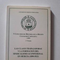 Libros de segunda mano: LAS CLASES TRABAJADORAS Y LA FORMACIÓN DEL SINDICALISMO ACONFESIONAL EN MURCIA, 1890-1923. CARTAGENA. Lote 179202503