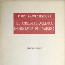 Libros de segunda mano: GÓMEZ, PEDRO. EL ORIENTE MEDIO, ENCRUCIJADA DEL MUNDO. 1956 ('O CRECE O MUERE').. Lote 179222745
