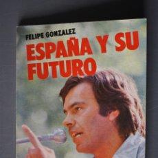 Livros em segunda mão: FELIPE GONZÁLEZ. ESPAÑA Y SU FUTURO. FELIPE GONZÁLEZ. ED. CUADERNOS PARA EL DIÁLOGO. MADRID 1978 - F. Lote 179308750
