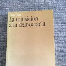 Libros de segunda mano: LA TRANSICIÓN A LA DEMOCRACIA. ELÍAS DÍAZ.. Lote 179519733