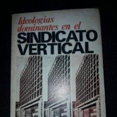 Libros de segunda mano: IDEOLOGÍAS DOMINANTES EN EL SINDICATO VERTICAL. LUIS MAYOR MARTÍNEZ. 1972.140 PÁGINAS. FRANCO. Lote 180027568