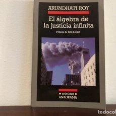 Libros de segunda mano: EL ALGEBRA DE LA JUSTICIA INFINITA. ARUNDHATI ROY. ENSAYOS . EDITORIAL ANAGRAMA .GLOBALIZACION. Lote 180204961