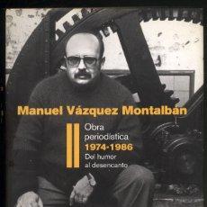 Libros de segunda mano: MANUEL VÁZQUEZ MONTALBÁN- OBRA PERIODISTICA .VOL. II DEL HUMOR AL DESENCANTO 1974-1986. Lote 180252051
