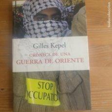 Libros de segunda mano: CRÓNICA DE UNA GUERRA DE ORIENTE GILLES KEPEL PUBLICADO POR EDICIONES PENÍNSULA (2002). Lote 180264697