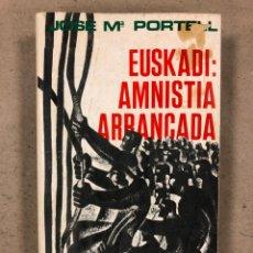 Libros de segunda mano: EUSKADI: AMNISTÍA ARRANCADA. JOSÉ MARÍA PORTELL. EDITA: DOPESA 1977. ILUSTRADO. 340 PÁGINAS. Lote 180275248