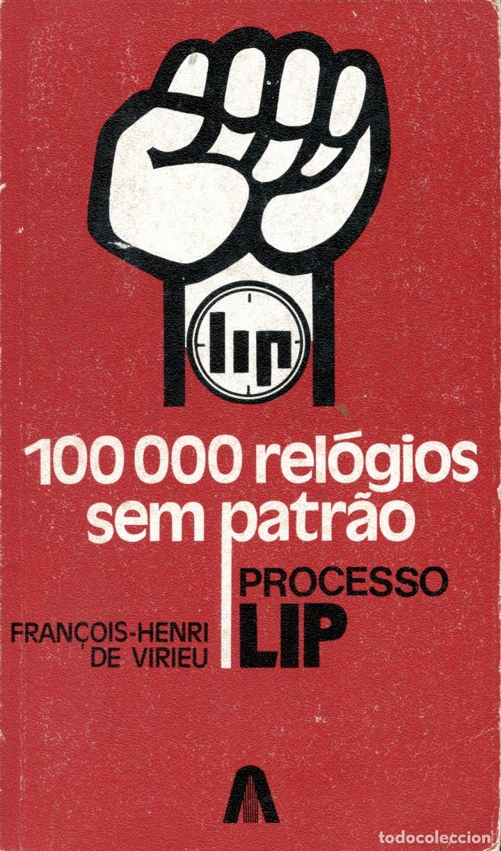 VIRIEU, FRANÇOIS HENRI DE. 100000 RELÓGIOS SEM PATRAO: PROCESO LIP. LISBOA: ASSIRIO & ALVIM, 1974 (Libros de Segunda Mano - Pensamiento - Política)