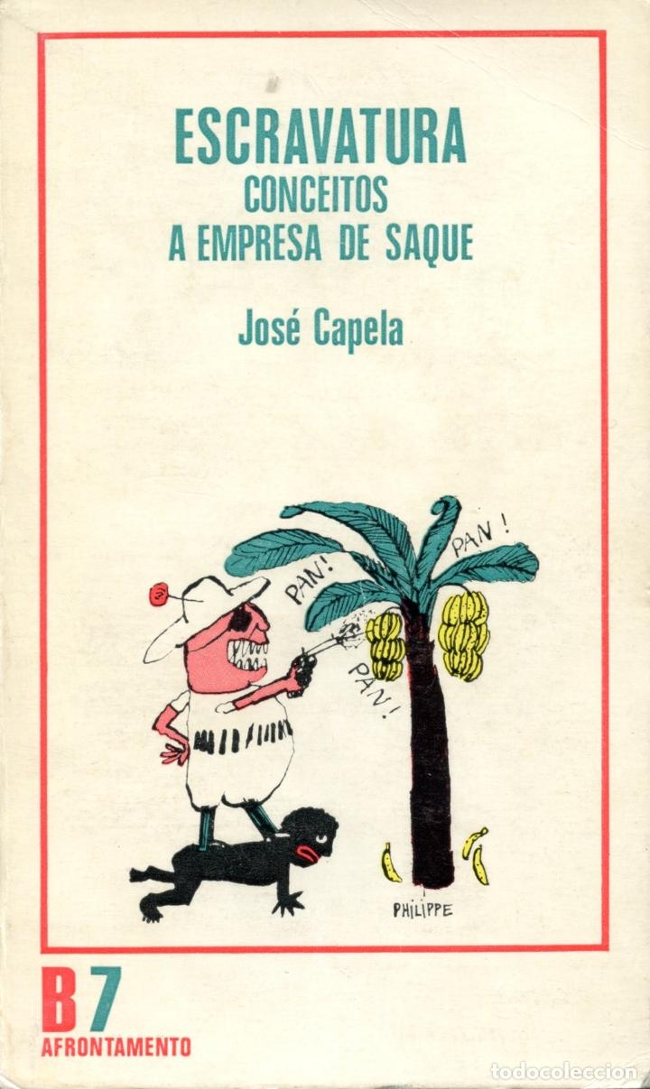 CAPELA, JOSÉ. ESCRAVATURA: CONCEITOS: A EMPRESA DE SAQUE. PORTO: AFRONTAMENTO, 1978 (Libros de Segunda Mano - Pensamiento - Política)