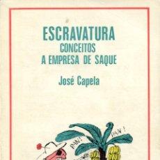 Libros de segunda mano: CAPELA, JOSÉ. ESCRAVATURA: CONCEITOS: A EMPRESA DE SAQUE. PORTO: AFRONTAMENTO, 1978. Lote 180283137