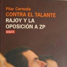 Libros de segunda mano: PILAR CERNUDA. CONTRA EL TALANTE. RAJOY Y LA OPOSICIÓN A ZP. BARCELONA, 2008. 1ª EDICIÓN. . Lote 180284116