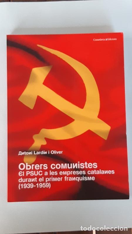 OBRERS COMUNISTES. EL PSUC A LES EMPRESES CATALANES DURANT EL PRIMER FRANQUISME (1939-1959) - ANTONI (Libros de Segunda Mano - Pensamiento - Política)