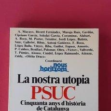 Libros de segunda mano: PSUC. LA NOSTRA UTOPIA - AA VV - PLANETA 1986. Lote 180295765