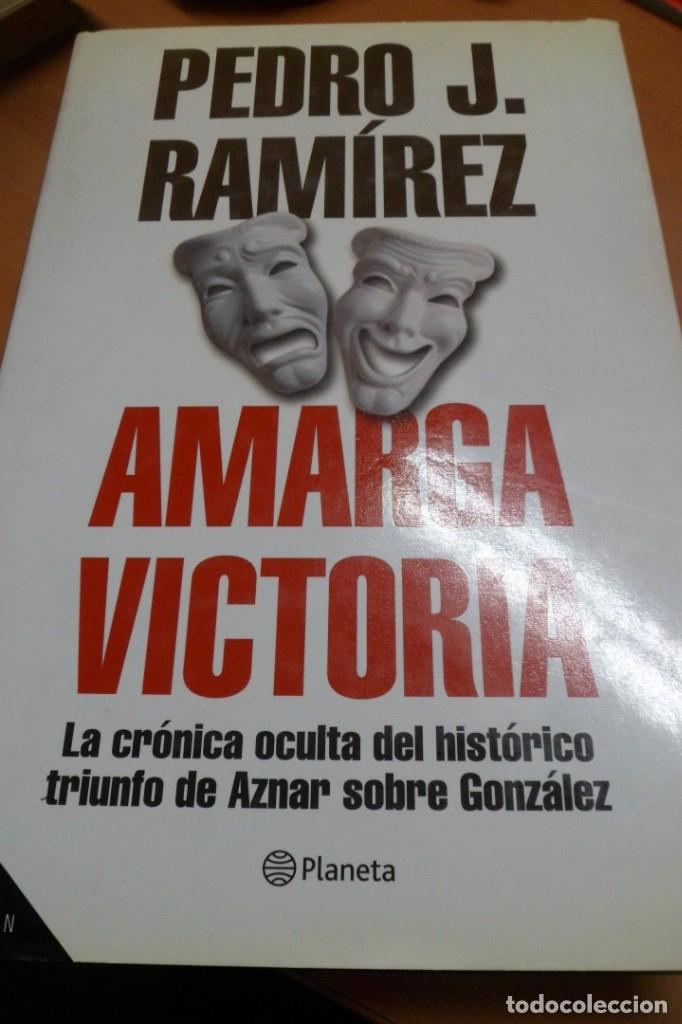 AMARGA VICTORIA. LA CRÓNICA OCULTA DEL HISTÓRICO TRIUNFO DE AZNAR SOBRE GONZÁLEZ. PEDRO J. RAMIREZ (Libros de Segunda Mano - Pensamiento - Política)
