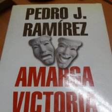 Libros de segunda mano: AMARGA VICTORIA. LA CRÓNICA OCULTA DEL HISTÓRICO TRIUNFO DE AZNAR SOBRE GONZÁLEZ. PEDRO J. RAMIREZ. Lote 180297413