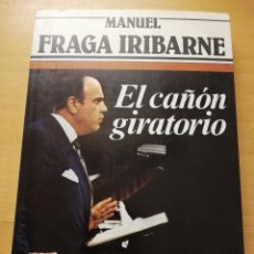 Libros de segunda mano: EL CAÑÓN GIRATORIO (MANUEL FRAGA IRIBARNE) . Lote 180426882