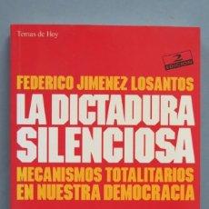 Libros de segunda mano: LA DICTADURA SILENCIOSA. MECANISMOS TOTALITARIOS EN NUESTRA DEMOCRACIA. FEDERICO JIMÉNEZ LOSANTOS. Lote 180463675