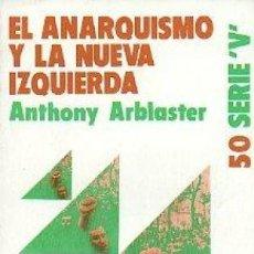 Libros de segunda mano: EL ANARQUISMO Y LA NUEVA IZQUIERDA. ANTHONY ARBLASTER. Lote 180474598