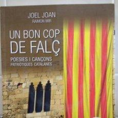 Libros de segunda mano: UN BON COP DE FALÇ.POESIES I CANÇONS PATRIÒTIQUE CATALANES. JOEL JOAN.RAIMON MIR. STYRIA.ESPAÑA,. Lote 180838502